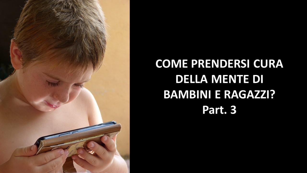COME PRENDERSI CURA DELLA MENTE DI BAMBINI E RAGAZZI? Part. 3