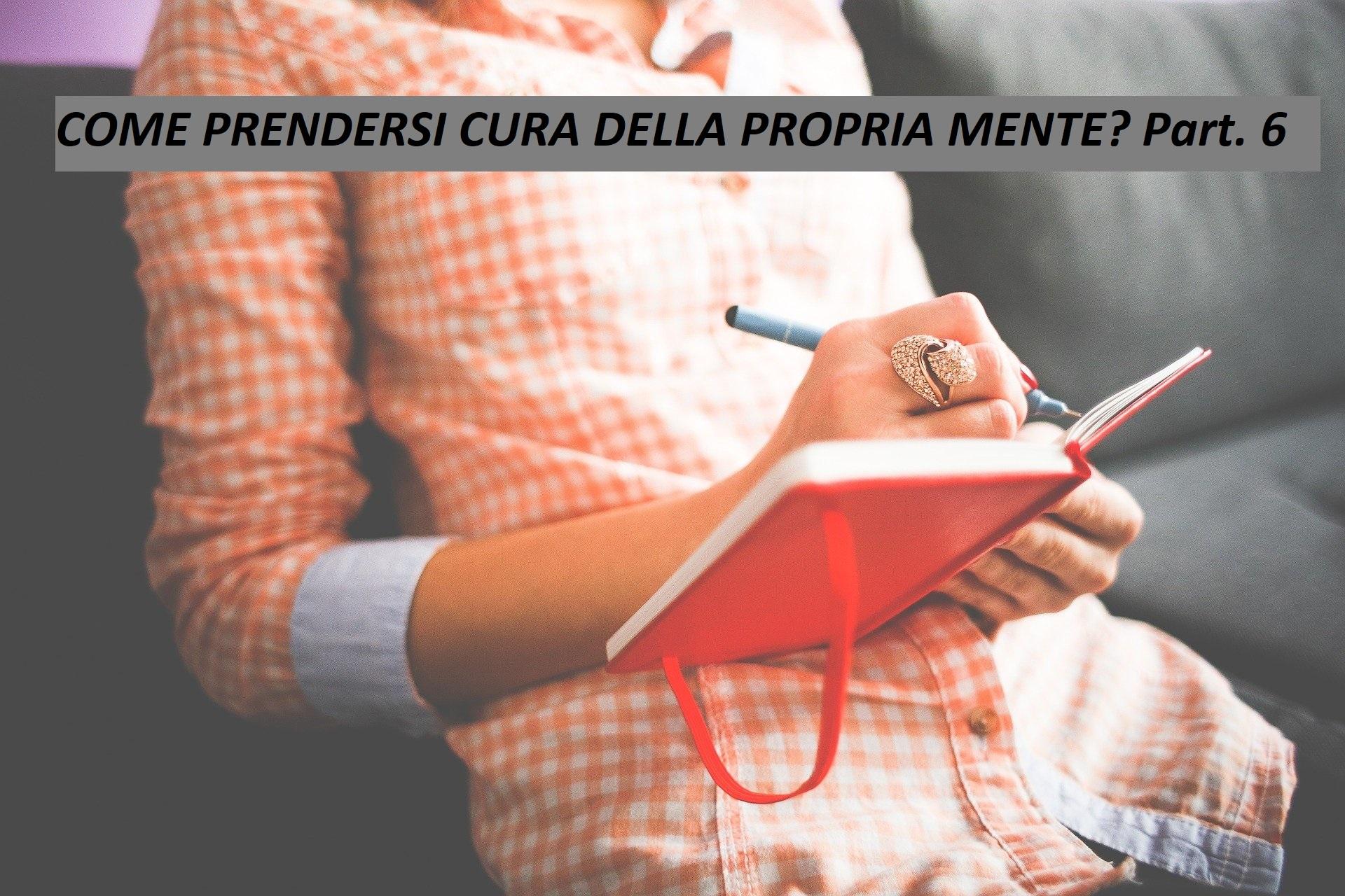 COME PRENDERSI CURA DELLA PROPRIA MENTE? Part. 6