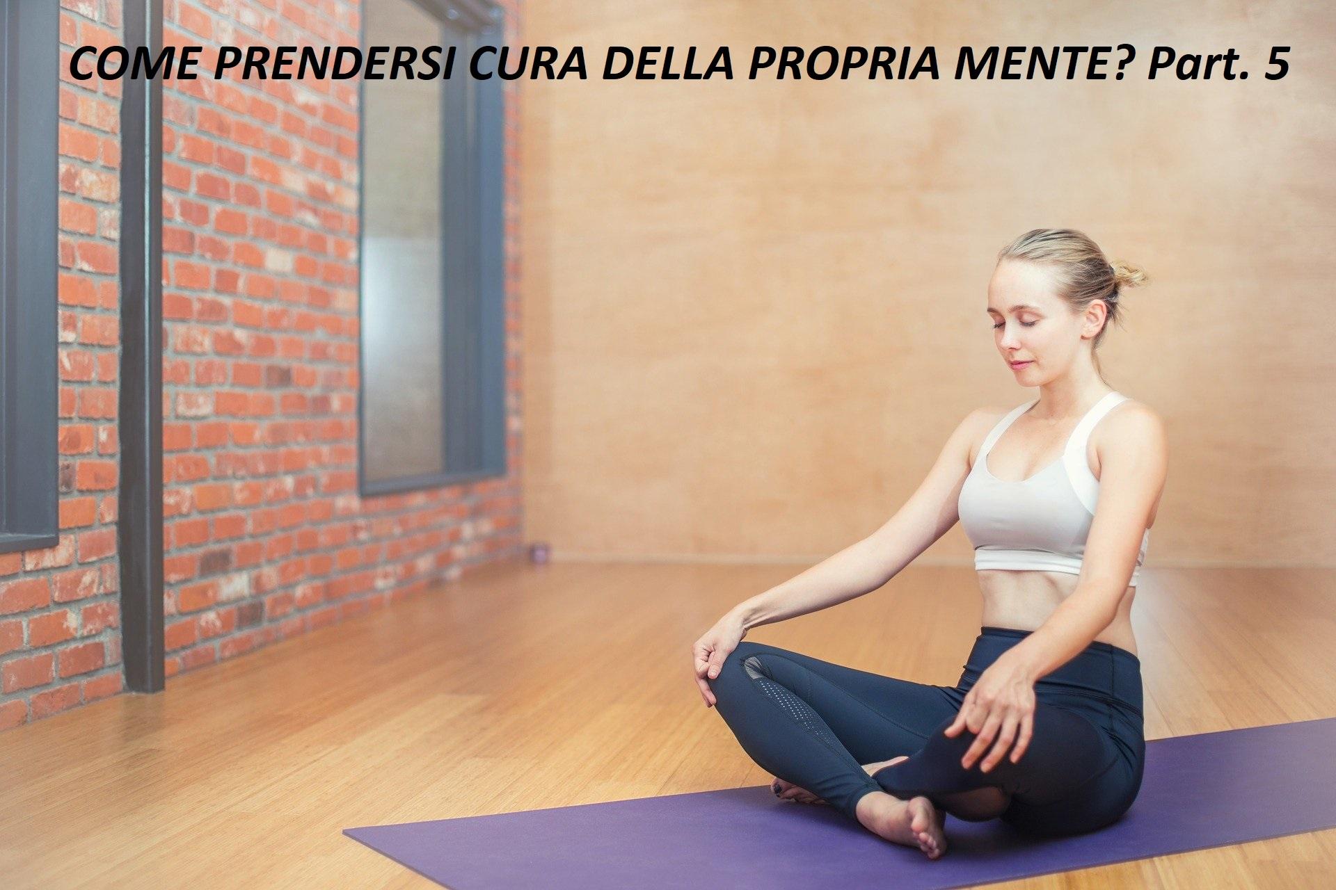 COME PRENDERSI CURA DELLA PROPRIA MENTE? Part. 5